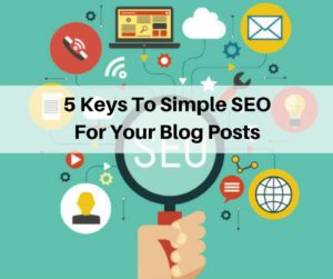 5 Keys To Simple SEO For Your Blog Posts