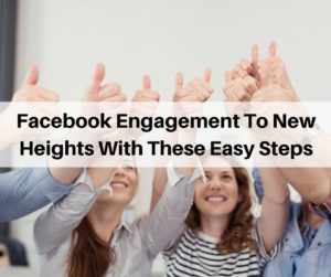 Facebook Engagement To New Heights With These Easy Steps