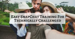 Easy SnapChat Training For Technically Challenged