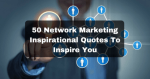 50 Network Marketing Inspirational Quotes To Inspire You