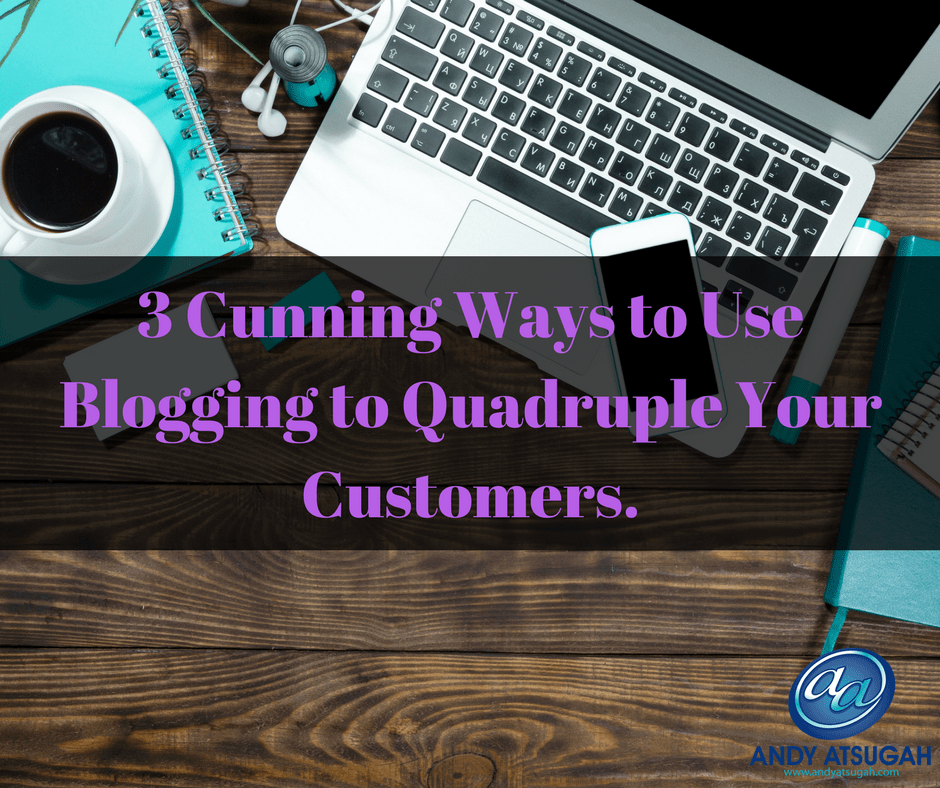 3 Cunning Ways to how Use Blogging to grow Your business
