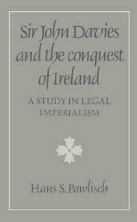 Sir John Davies and the Conquest of Ireland: A Study in