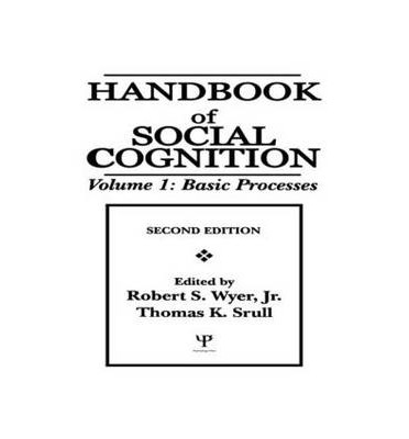 Handbook of Social Cognition: Basic Processes Volume 1