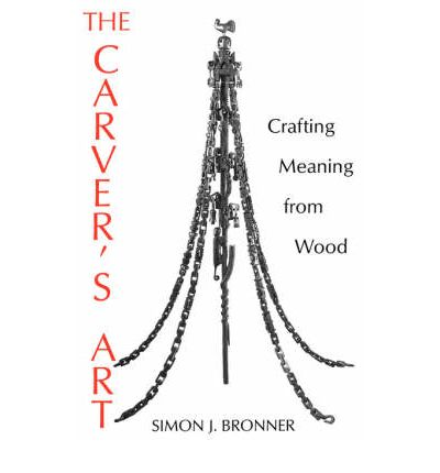 The Carver's Art: Crafting Meaning from Wood : Simon J