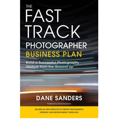 Photo Proventure | The Bookshelf | Reference and Business | The Fast Track Photographer Business Plan - Dane Sanders
