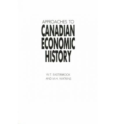 Approaches to Canadian Economic History : M. H. Watkins