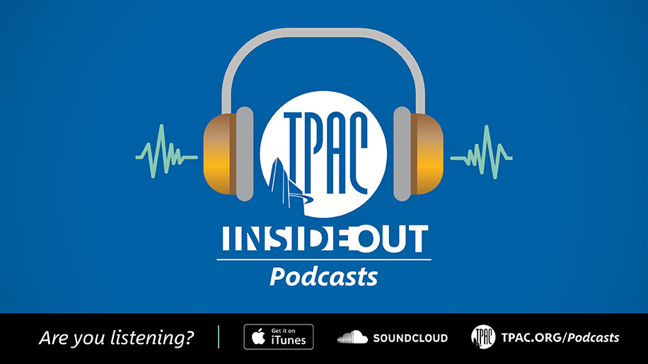 TPAC InsideOut Podcast: Are you listening?