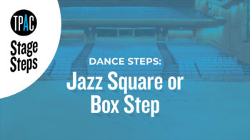 TPAC Stage Steps - Dance Steps: Jazz Square or Box Step