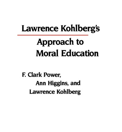 Lawrence Kohlberg's Approach to Moral Education : Clark F