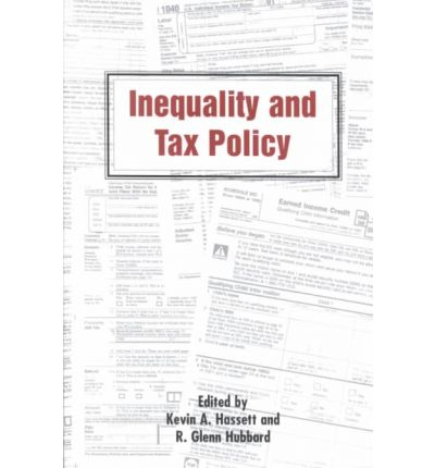 Inequality and Tax Policy : Kevin Hassett : 9780844741437