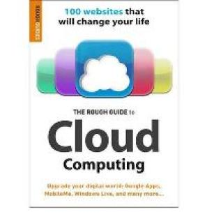 The Rough Guide to Cloud Computing: 100 Websites That Will Change Your Life