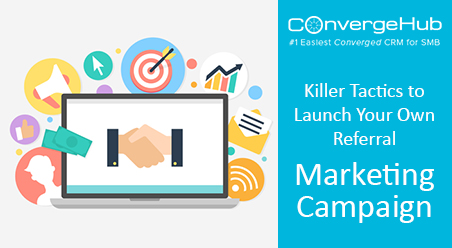 Killer Tactics to Launch Your Own Referral Marketing Campaign