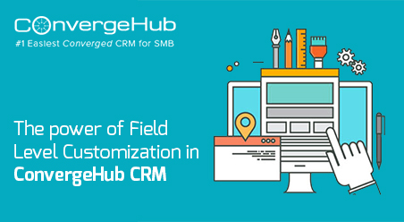 The power of Field Level Customization in ConvergeHub CRM