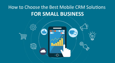 How to Choose the Best Mobile CRM Solutions for Small Business