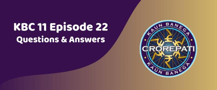 Kaun Banega Crorepati (KBC) Season 11 Episode 22 Questions and Answers