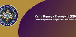 Kaun Banega Crorepati (KBC) Season 11 Episode 40 Questions and Answers