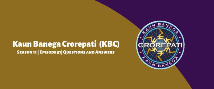 Kaun Banega Crorepati (KBC) Season 11 Episode 51 Questions and Answers