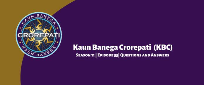 Kaun Banega Crorepati (KBC) Season 11 Episode 55 Questions and Answers
