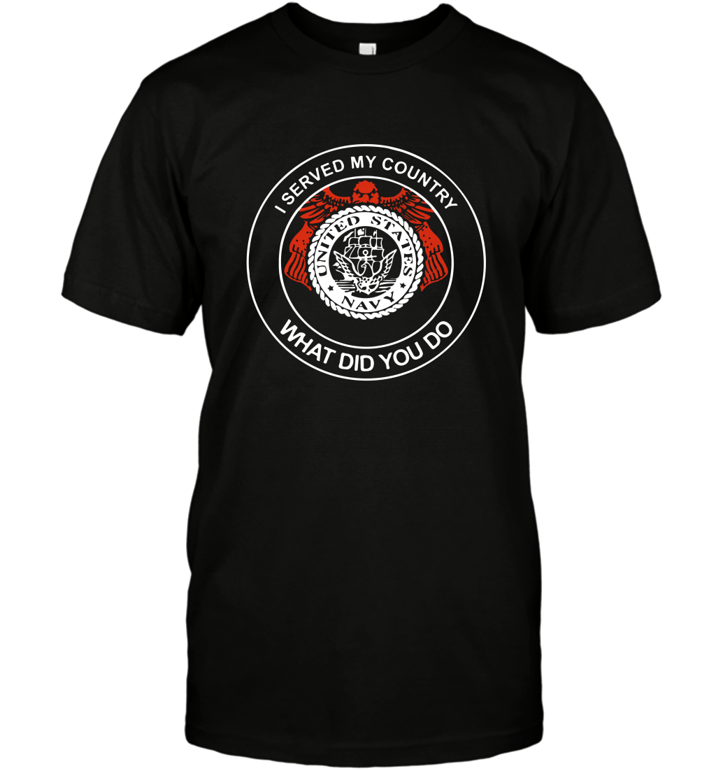 United States Navy I served my Country what did you do T-Shirt