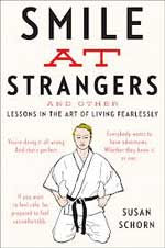 Smile at Strangers and Other Lessons in the Art of Living Fearlessly by Susan Schorn