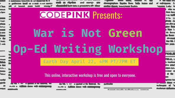 War is Not Green Op-Ed Writing Workshop - CODEPINK - Women for Peace