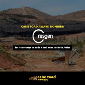 X Resgen - for its attempt to build a coal mine in South Africa