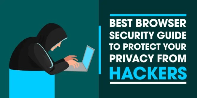 Browser Security Guide to Protect your Privacy from Hackers