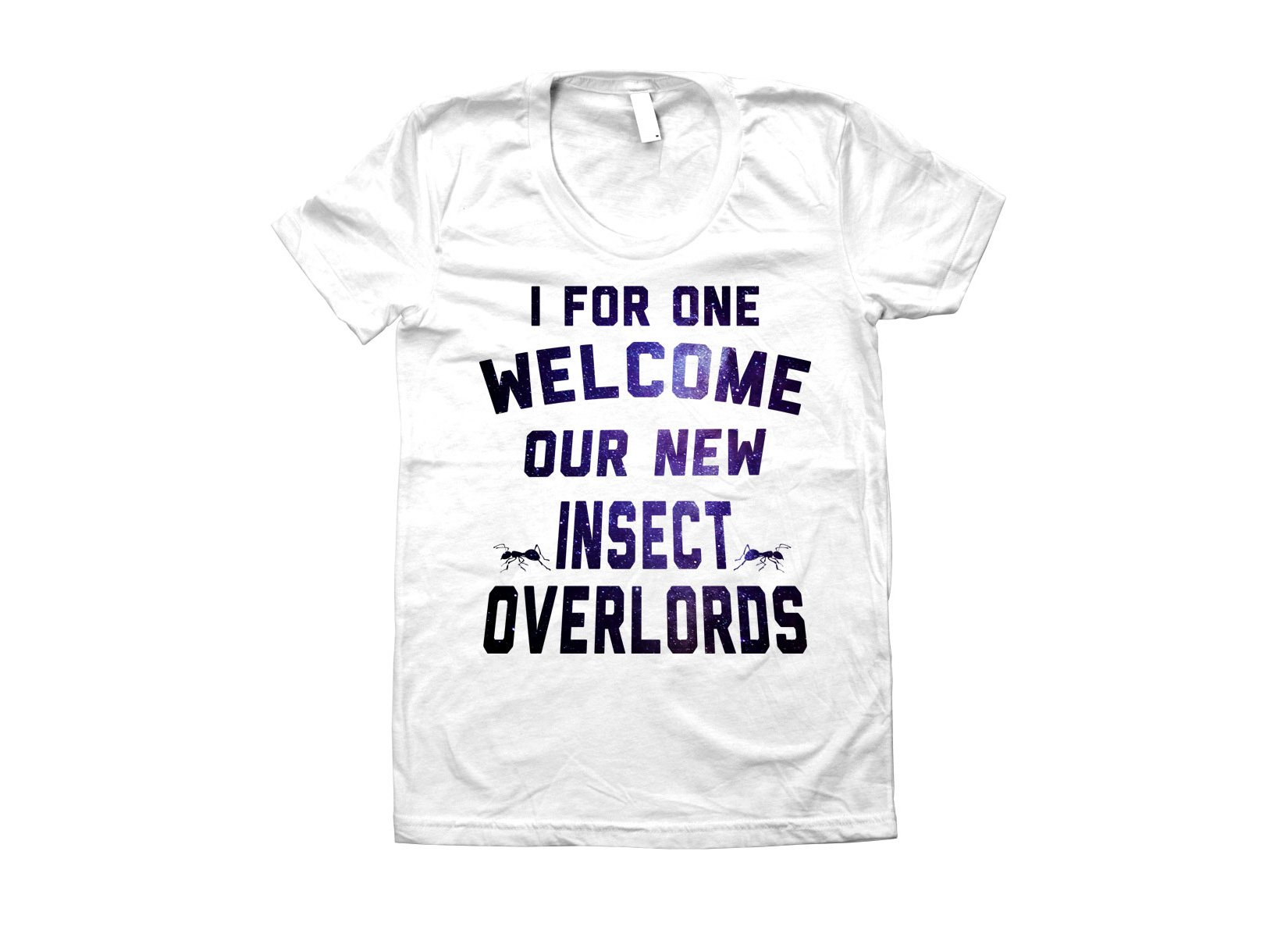 I For One Welcome Our New Insect Overlords T Shirt