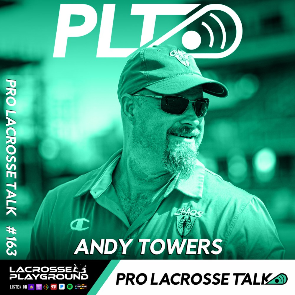 Andy Towers Joins to Discuss Leading Chaos LC to the 2021 PLL Championship and Being in the Booth for Albany FireWolves Broadcasts (Pro Lacrosse Talk Podcast #163)