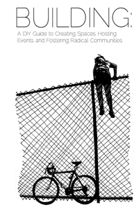 Building: A DIY Guide to Creating Spaces, Hosting Events and Fostering Radical Communities