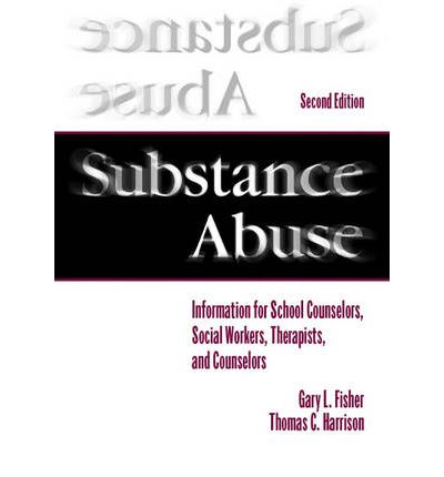 Substance Abuse Information for School Counselors Social Workers Therapists and Counselors