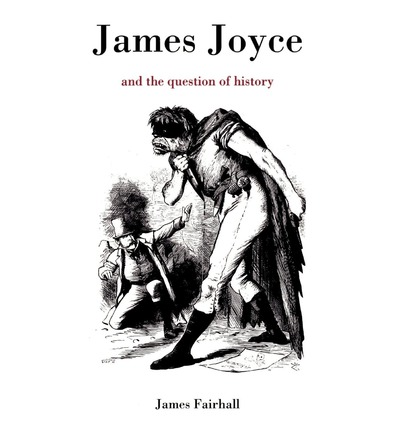 James Joyce and the Question of History : James Fairhall