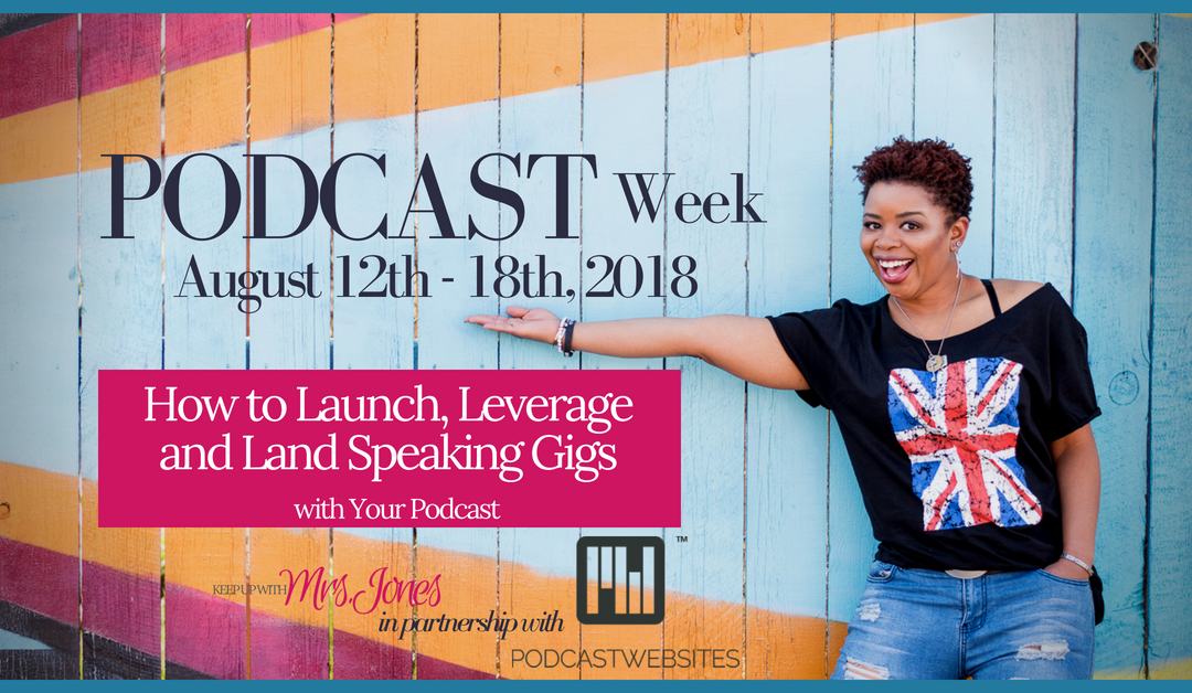 351-358 | Podcast Week: How to Launch, Leverage and Land Speaking Gigs with Your Podcast