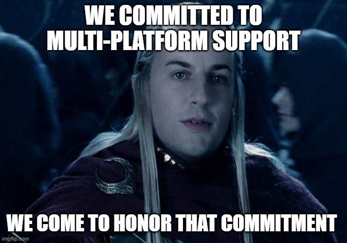 Mème d'elfe du Seigneur des Anneaux avec texte, Nous nous sommes engagés pour le support multi-plateforme. Nous venons honorer cet engagement.