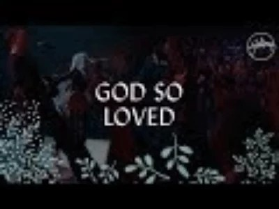 God so loved by Hillsong Worship