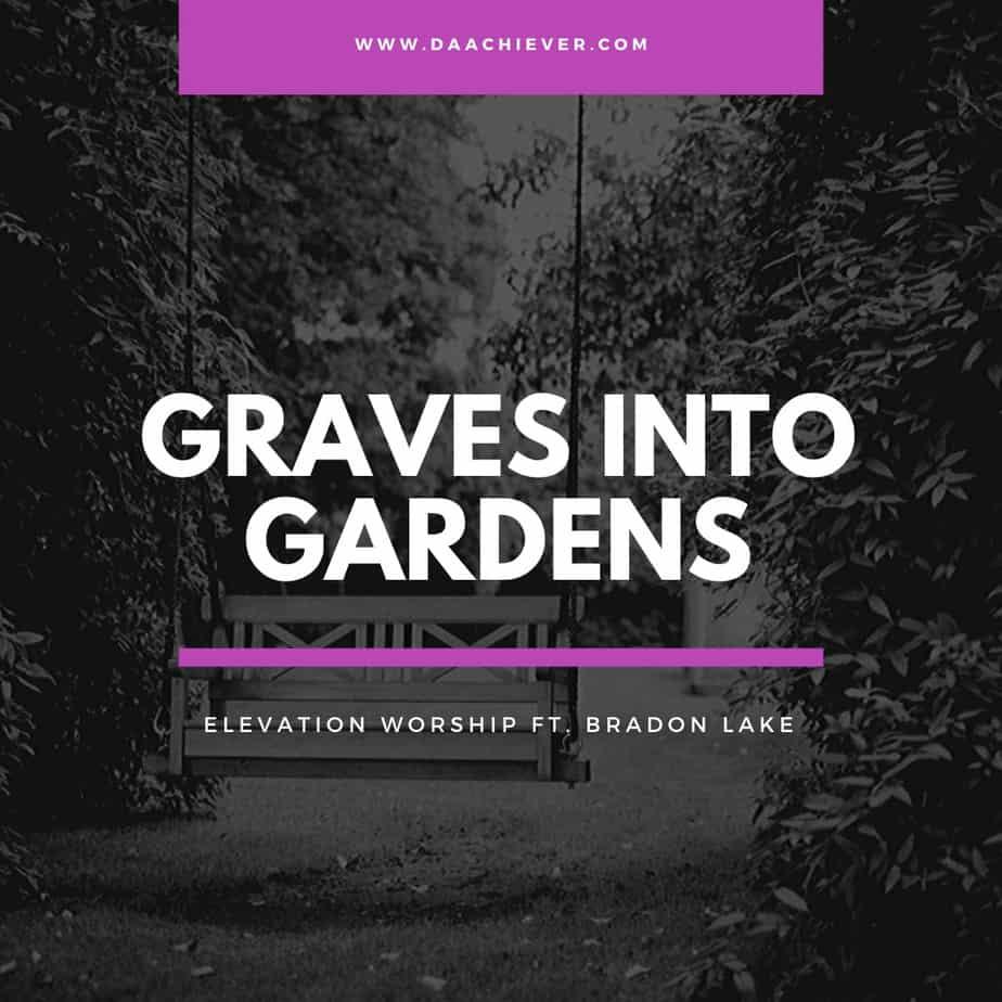 Graves Into Gardens – Elevation Worship ft. Bradon Lake