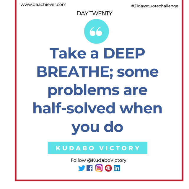 What to do when faced with problems; take a deep breathe