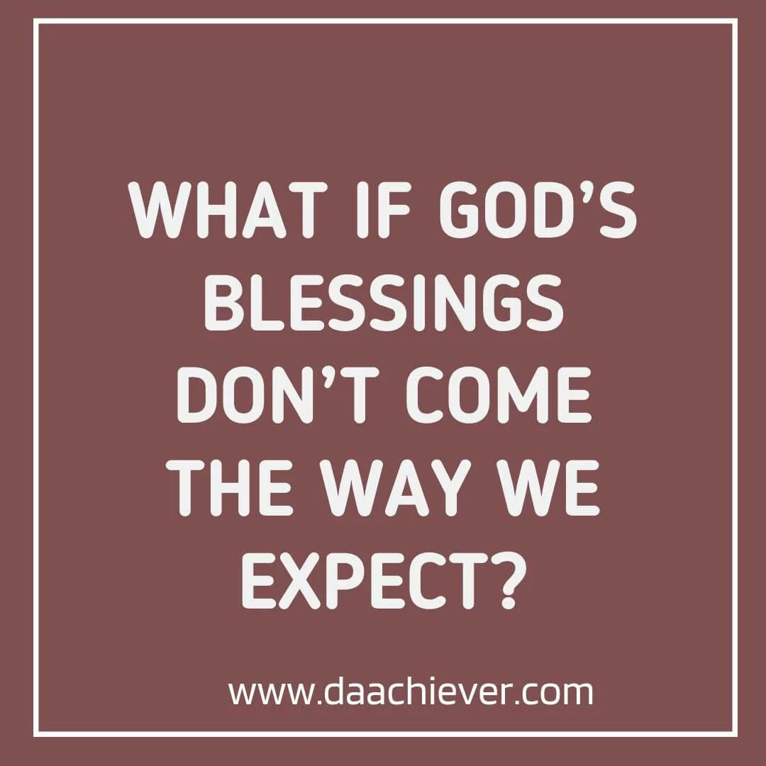 What if God's blessings don't come the way we expect?