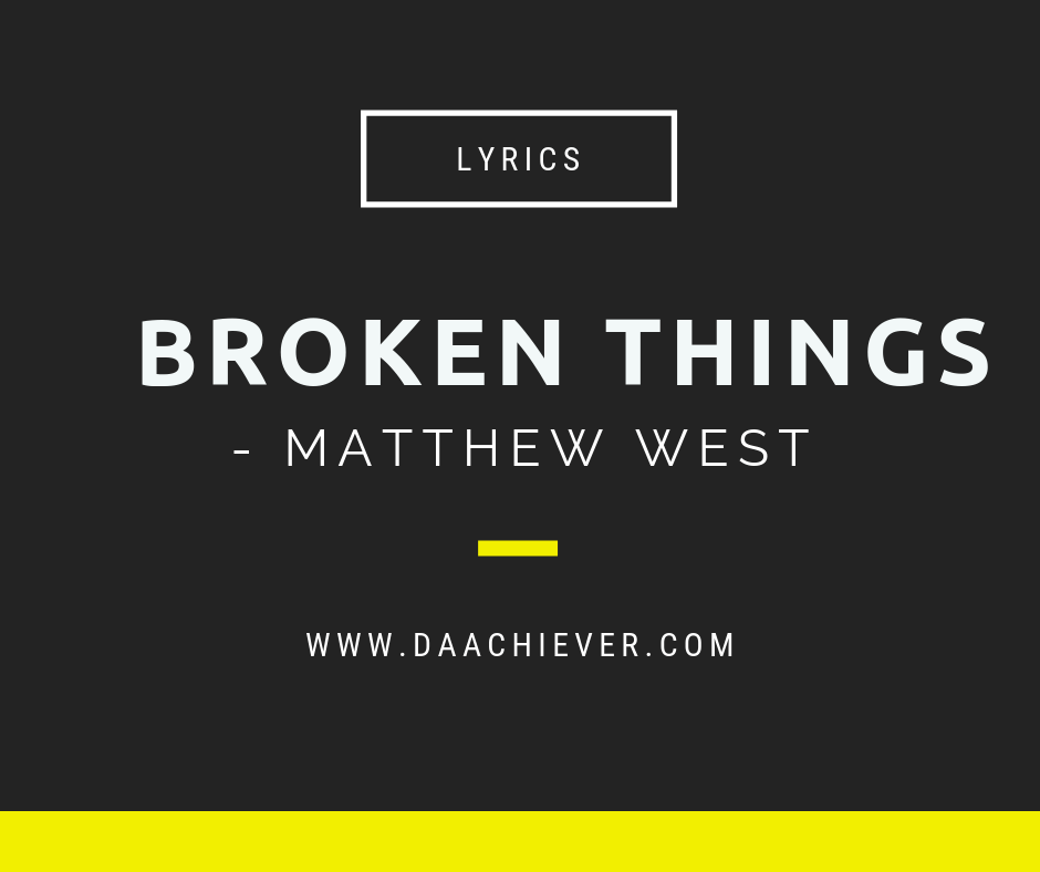 Broken things lyrics: Matthew West