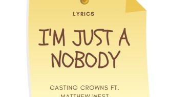 I'm just a nobody by casting crowns and matthew west