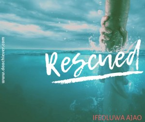 I was Rescued- A poem by Ifeoluwa Ajao