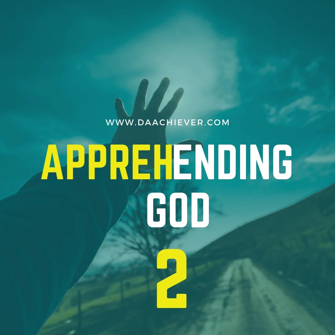 Apprehending God Part 2: The Heart Of A Seeker
