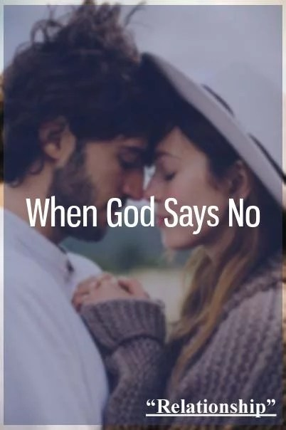 What to do when God says NO to that Relationship