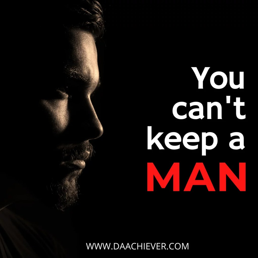 You can't keep a man