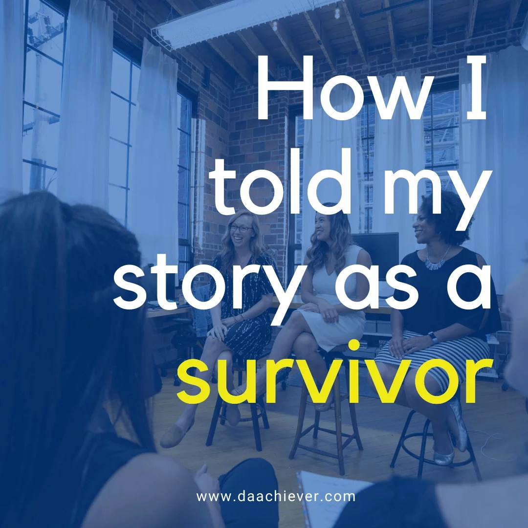 How I told my Story as a Survivor; and you can do the same too