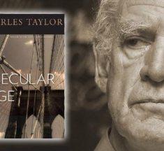چارلس ٹیلر کی کتاب Secular Age اور ہمارے سیکولرلائز صنم خانے — اطہر وقار