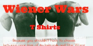 Awaken the Doxie Force within with a Wiener Wars T Shirt