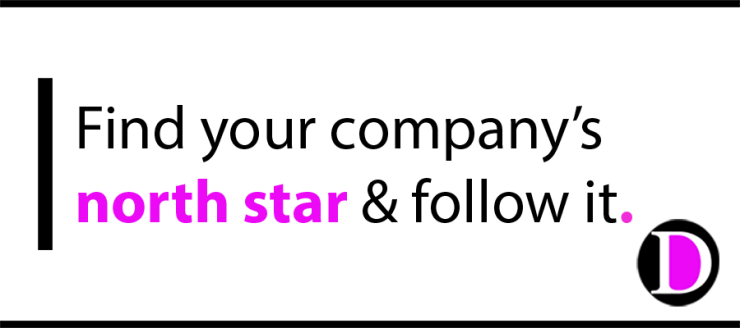 Find your company's north star & follow it.