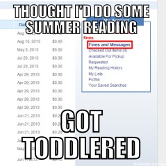 toddlered, parenting, children, kids, moms, dads, summer, reading, books, library, funny, memes