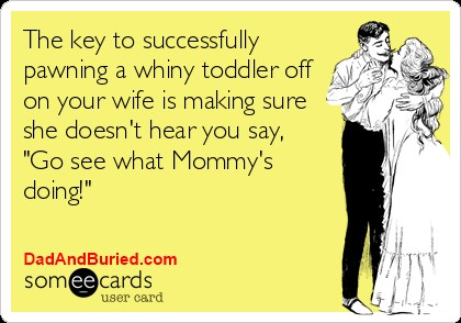 someecards, toddlers, stress, parenting, terrible twos, moms, dads, marriage, lifestyle, home, family, funny, humor
